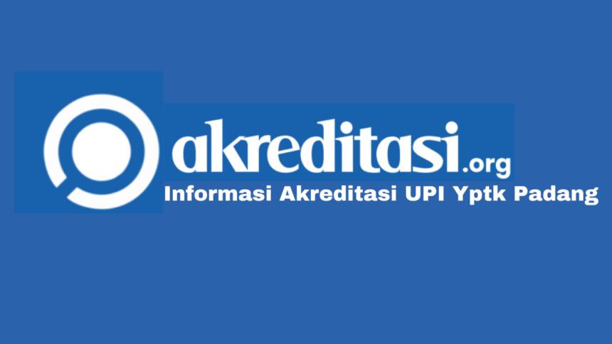 Akreditasi UPI Yptk Padang