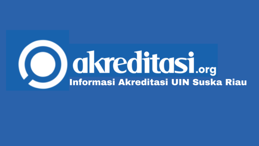 Akreditasi UIN Suska Riau