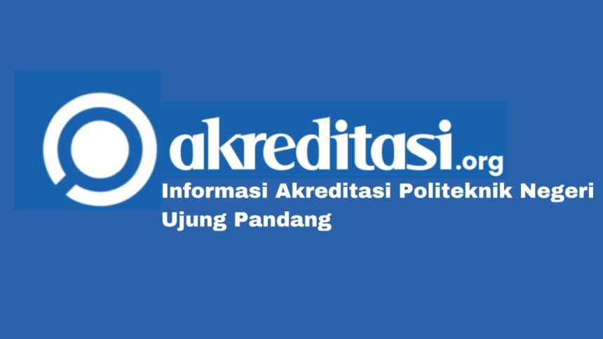 Akreditasi Politeknik Negeri Ujung Pandang