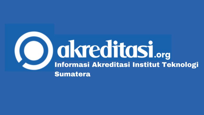 Akreditasi Institut Teknologi Sumatera